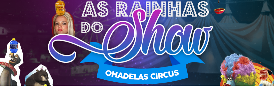 As Rainhas do Show - Ohadelas Circus