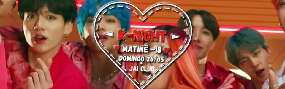 K-night - Edição Matinê - Jai Club