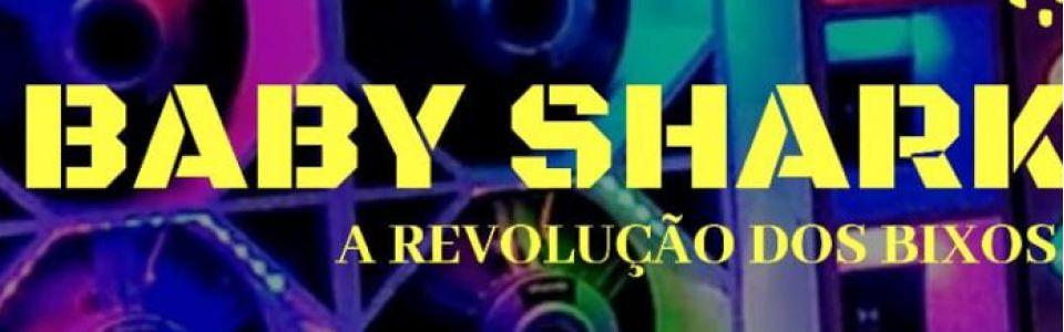 BABY SHARK - A revolução dos bixos