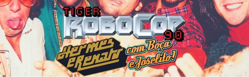 Tiger Robocop 90 Hermes e Renato - Boça e Joselito