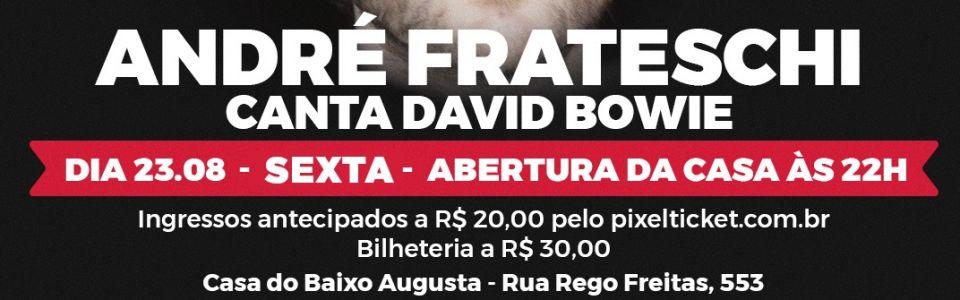 André Fratechi canta David Bowie na Casa do Baixo Augusta
