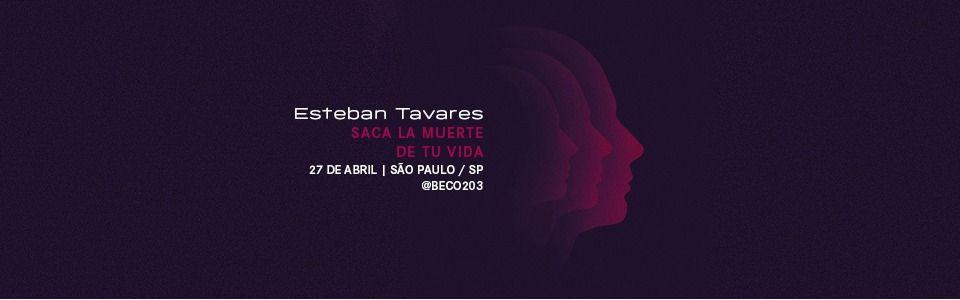 Esteban Tavares- Saca La  Muerte de Tu Vida- São Paulo