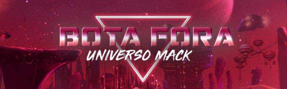 BOTA FORA - Universo Mack