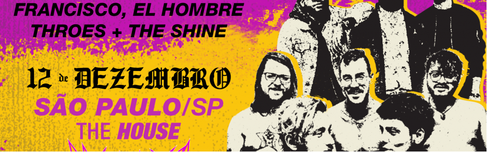 Francisco, El Hombre Throes + The Shine - The House