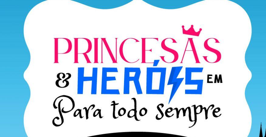 """Princesas & Herois em """" Para Todo Sempre"""" - O Espetáculo Musical - 17h00"""