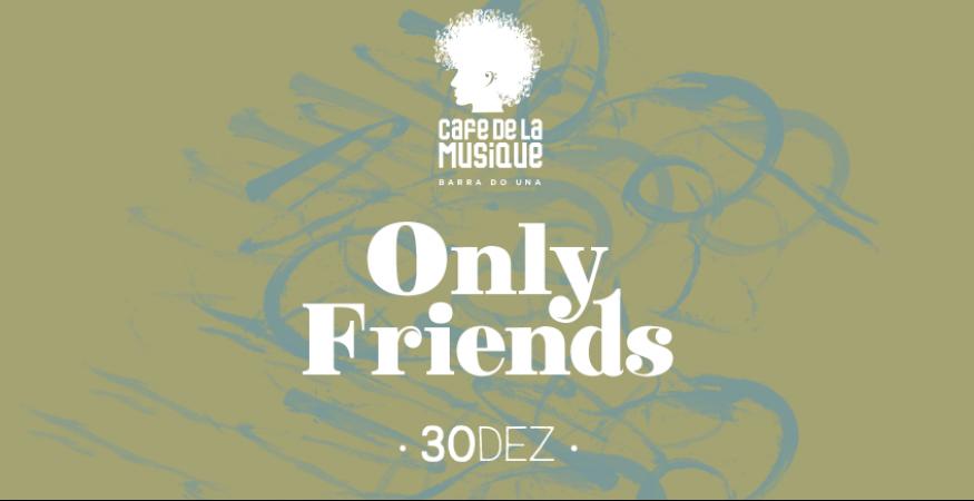 Cafe de La Musique - Barra do Una - 30/12 - Only Friends