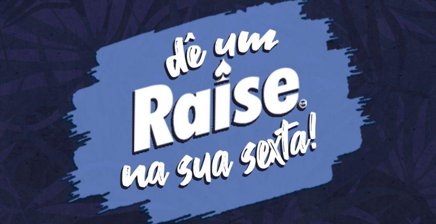 Dê um Raise na sua Sexta! - Sexta (12.11)