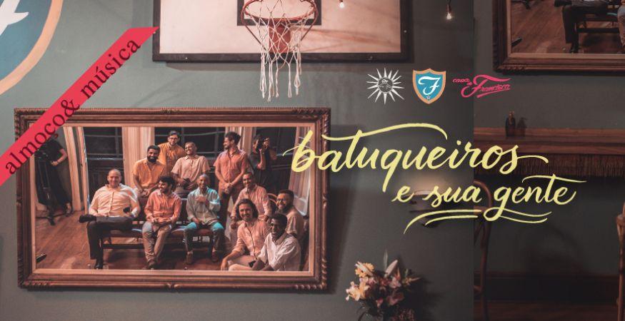 12h às 14h30 - 07/11 - ALMOÇO & MÚSICA - BATUQUEIROS E SUA GENTE