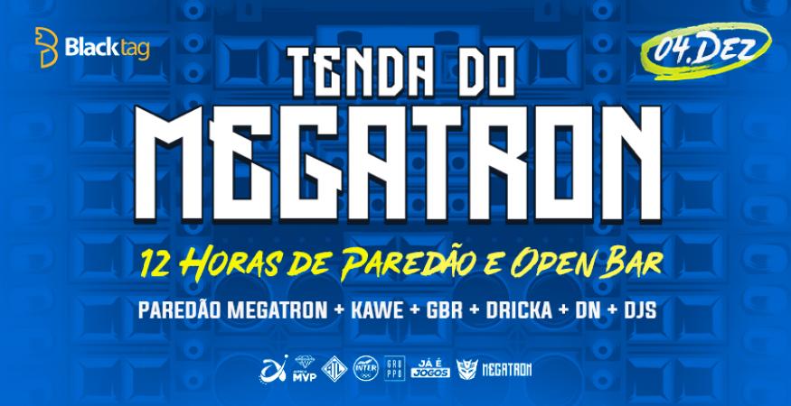 TENDA DO MEGATRON: 12 HORAS DE PAREDÃO E OPEN BAR