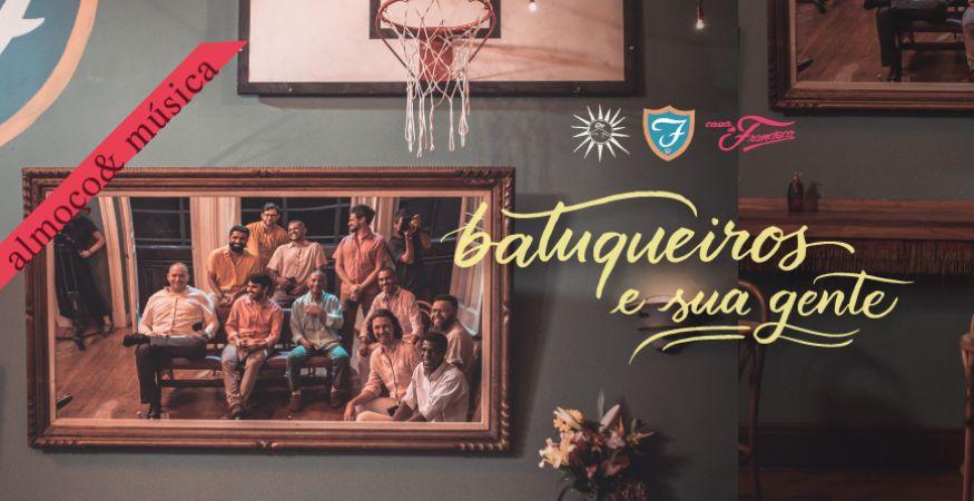 15H às 17h30 - 07/11 - ALMOÇO & MÚSICA - BATUQUEIROS E SUA GENTE
