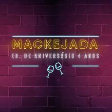 Mackejada - Ed. de Aniversário 4 anos